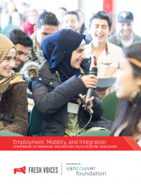 Fresh Voices: Employment, Mobility, and Integration - Experiences of immigrant and refugee youth in Metro Vancouver